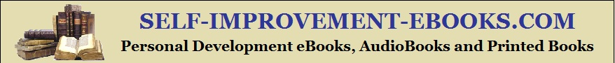 Self-Help Books. Self-Improvement eBooks and Audio Books, Personal Development Books and Printed Self-Help Books.